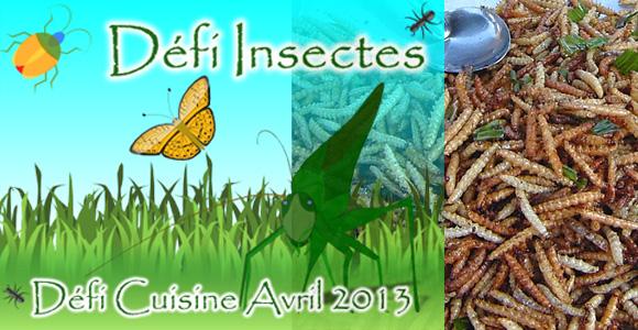 Défi cuisine d'Avril 2013 : Cuisiner des Insectes !!
